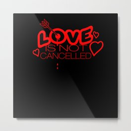 Love is not cancelled romantic valentine Metal Print