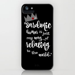 Sardonic Humor Is Just My Way Of Dealing With The World iPhone Case