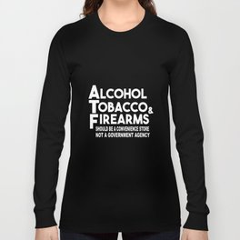 alcohol tobacco and firearms dad t-shirts Long Sleeve T-shirt