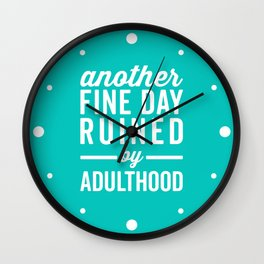 Fine Day Ruined Adulthood Funny Quote Wall Clock