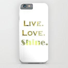 Live.Love.Shine. iPhone Case