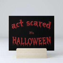 Act Scared it's Halloween Mini Art Print