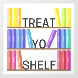 Treat Yo Shelf Art Print