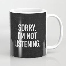 Sorry, I'm not listening Mug