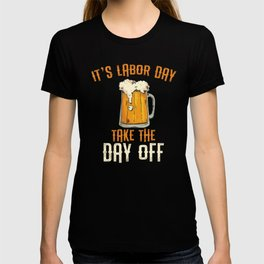 Long Weekend Labor Day, Beer Day Drinking,  Funny Labor Day, Take The Day Off, Cheers with Beers T-shirt