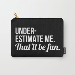 Underestimate Me That'll Be Fun (Black) Carry-All Pouch