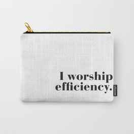 I worship efficiency. Carry-All Pouch