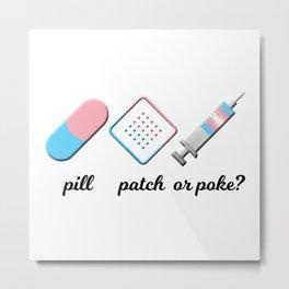 Pill, Patch, or Poke? Metal Print