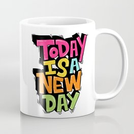 today is a new day Coffee Mug