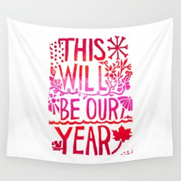 This Will Be Our Year Wall Tapestry