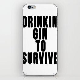 DRINKIN GIN TO SURVIVE iPhone Skin