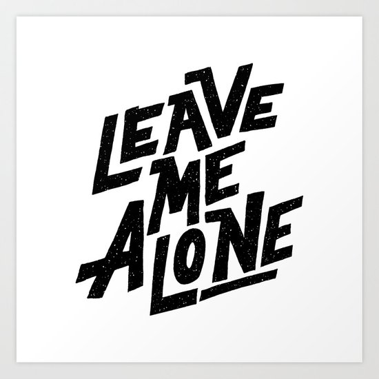 leave me alone Art Print