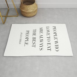 People Who Love to Eat Are Always the Best People. -Julia Child Rug