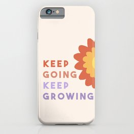 Keep Going, Keep Growing  iPhone Case