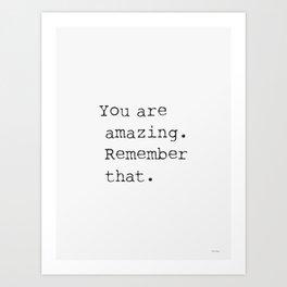 You are amazing. Remember that. Kunstdrucke