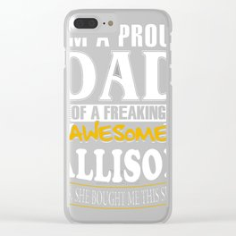 I-am-A-Proud-Dad-of-Freaking-Awesome-Allison-..Yes,-She-Bought-Me-This-T-shirt Clear iPhone Case