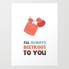 I'll Always Beetroot (Valentines Day) Art Print