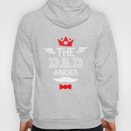 The Dad Abides Father's Day T-Shirt Hoody