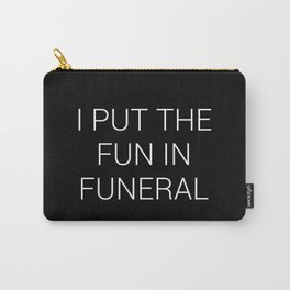 I put the fun in funeral Carry-All Pouch