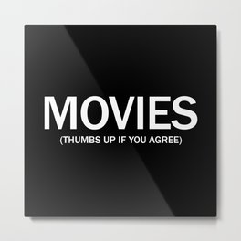 Movies. (Thumbs up if you agree) in white. Metal Print