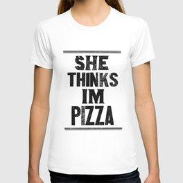 She Thinks Im Pizza - Black on White T-shirt