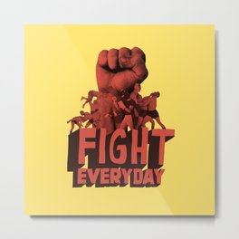 Fight Everyday Metal Print