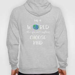 In a world where you can be anything CHOOSE KIND Hoody