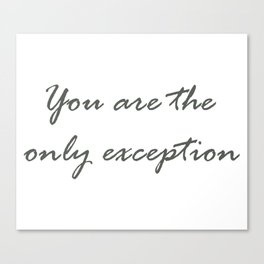 You are the only exception Canvas Print
