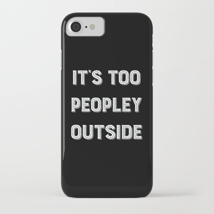 it's too peopley outside. iphone case