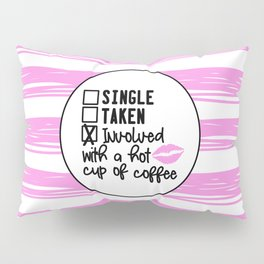 Involved With A Hot Cup Of Coffee Pillow Sham