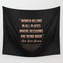 """""""Women belong in all places where decisions are being made."""" -Ruth Bader Ginsburg Wall Tapestry"""