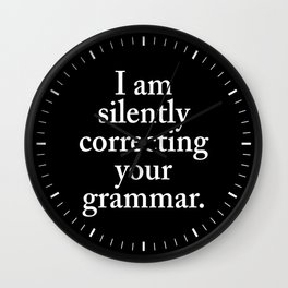 I am silently correcting your grammar (Black & White) Wall Clock