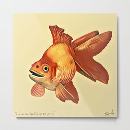 """I am the Alpha Fish of the pond!"" -Rodrigo the Goldfish Metal Print"