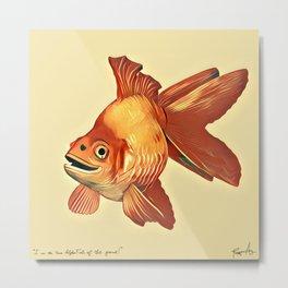 """I am the Alpha Fish of the pond!"" -Rodrigo the Goldfish Metal Print"