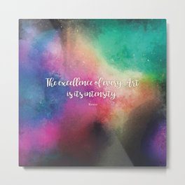 The excellence of every Art is its intensity.  Keats Metal Print