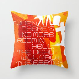 """CLASSIC HORROR QUOTES :: DAWN OF THE DEAD :: """"WHEN THERE IS NO MORE ROOM IN HELL..."""" Throw Pillow"""