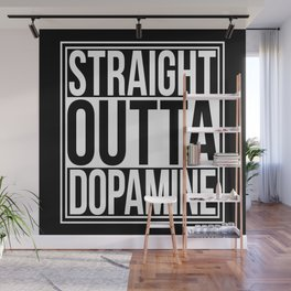Straight Outta Dopamine Wall Mural