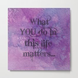 Grape Kool Aid Matters - What YOU Do In This Life Matters Metal Print