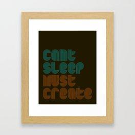 Can't Sleep, Must Create Framed Art Print