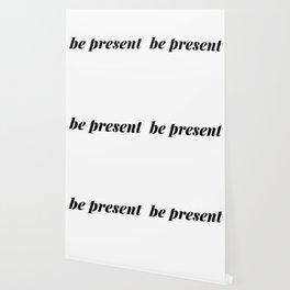 be present Wallpaper