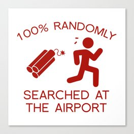 100% Randomly Searched At The Airport Canvas Print