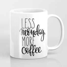 Less Monday more coffee Coffee Mug