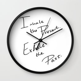 Inhale the Present. Exhale the Past. Wall Clock