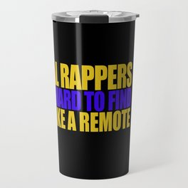 Real rappers are hard to find Travel Mug
