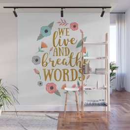 We live and breathe words - White Wall Mural