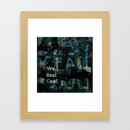 we real cool Framed Art Print
