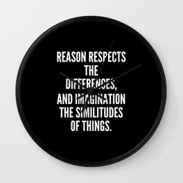 Reason respects the differences and imagination the similitudes of things Wall Clock