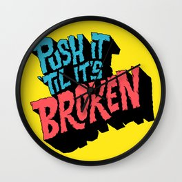 Push it 'til it's Broken Wall Clock