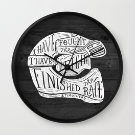 I have fought the good fight, I have finished the race.  Wall Clock