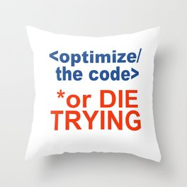 Optimize the code or die trying Throw Pillow